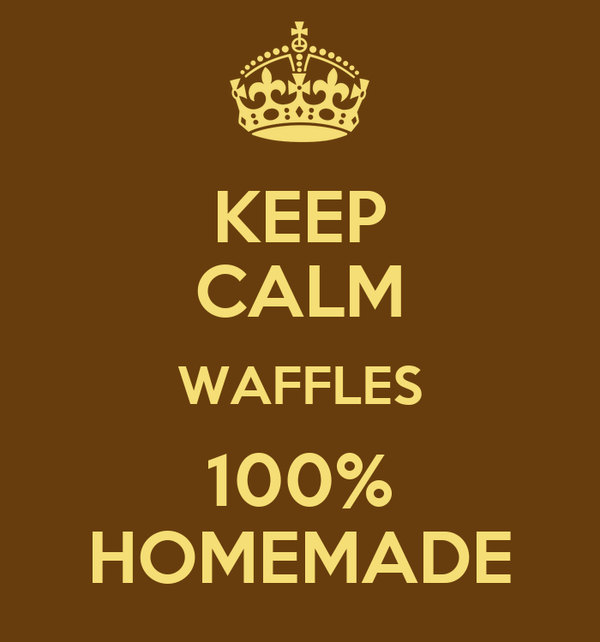 KEEP CALM WAFFLES 100% HOMEMADE