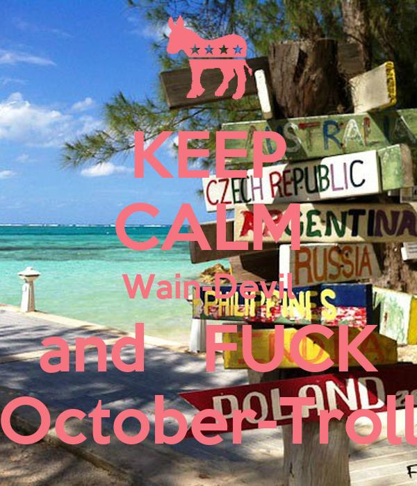 KEEP CALM Wain-Devil and   FUCK October-Troll