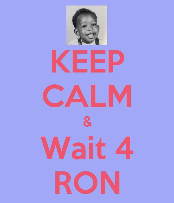 KEEP CALM & Wait 4 RON