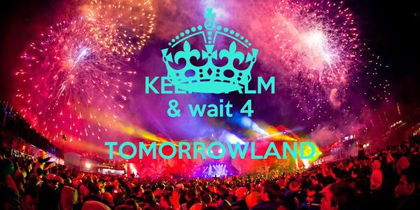 KEEP CALM & wait 4 TOMORROWLAND