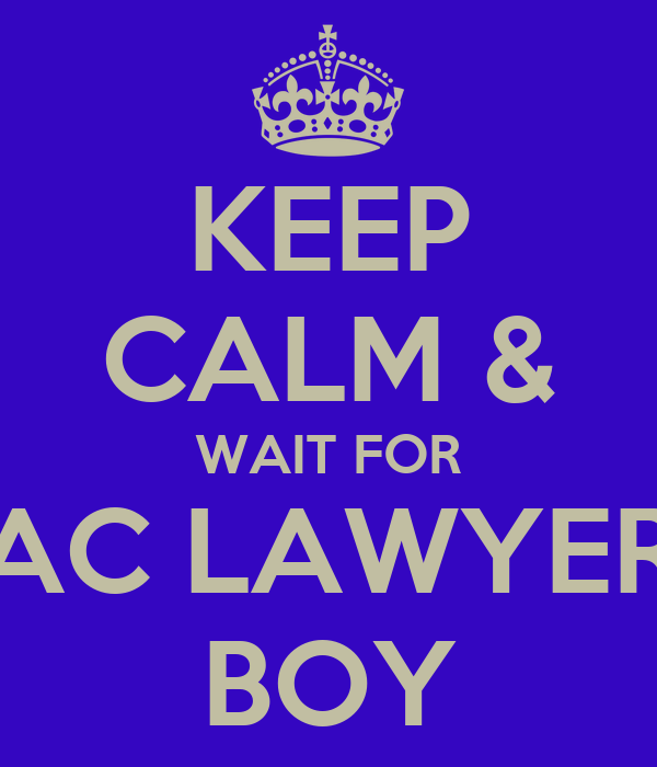 KEEP CALM & WAIT FOR AC LAWYER BOY