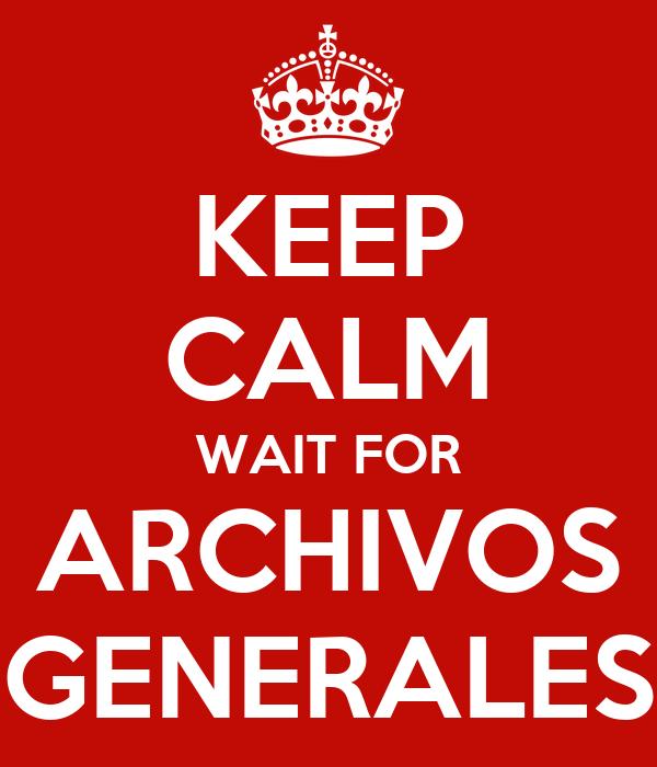KEEP CALM WAIT FOR ARCHIVOS GENERALES