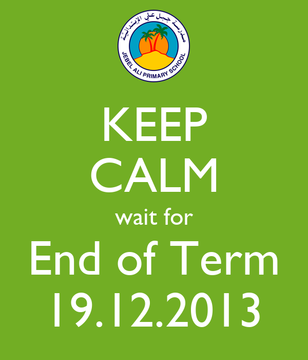 KEEP CALM wait for End of Term 19.12.2013
