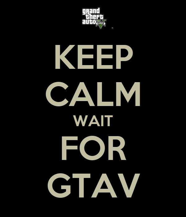 KEEP CALM WAIT FOR GTAV