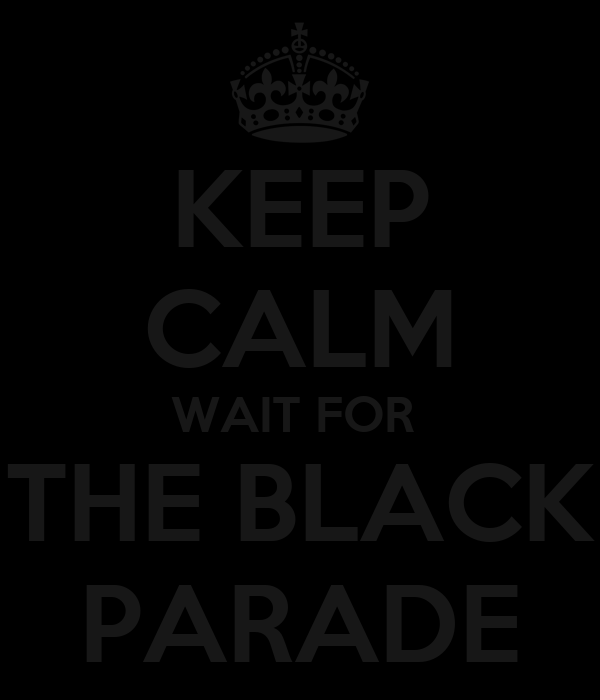 KEEP CALM WAIT FOR  THE BLACK PARADE