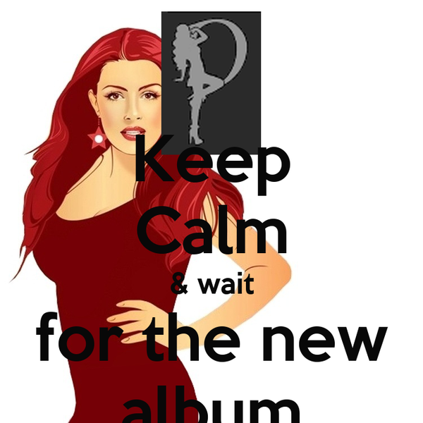 Keep Calm & wait for the new album