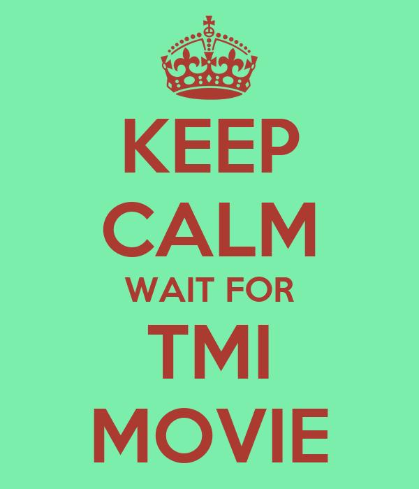KEEP CALM WAIT FOR TMI MOVIE