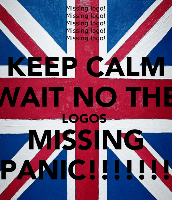 KEEP CALM WAIT NO THE LOGOS  MISSING PANIC!!!!!!!