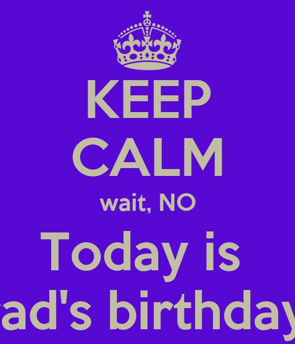 KEEP CALM wait, NO Today is  Brad's birthday !!