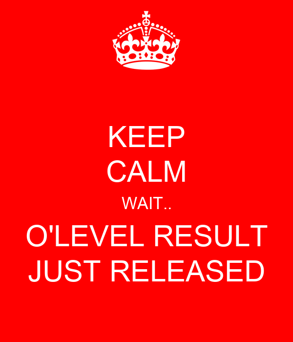 KEEP CALM WAIT.. O'LEVEL RESULT JUST RELEASED