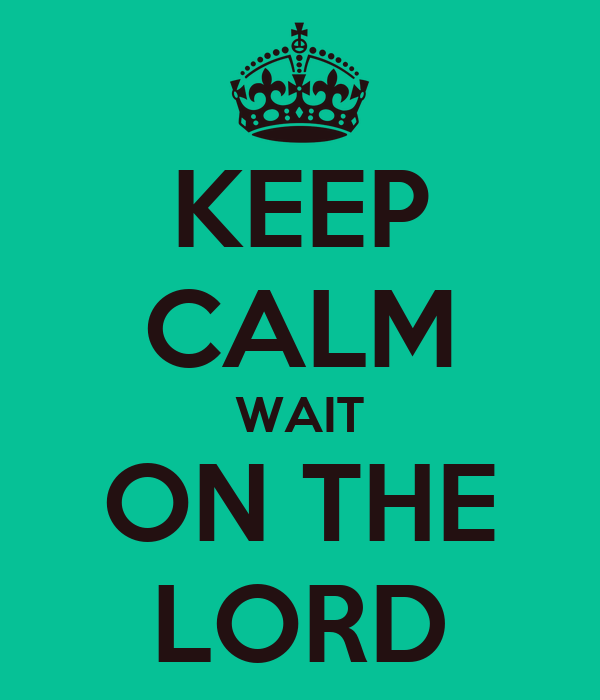 KEEP CALM WAIT ON THE LORD