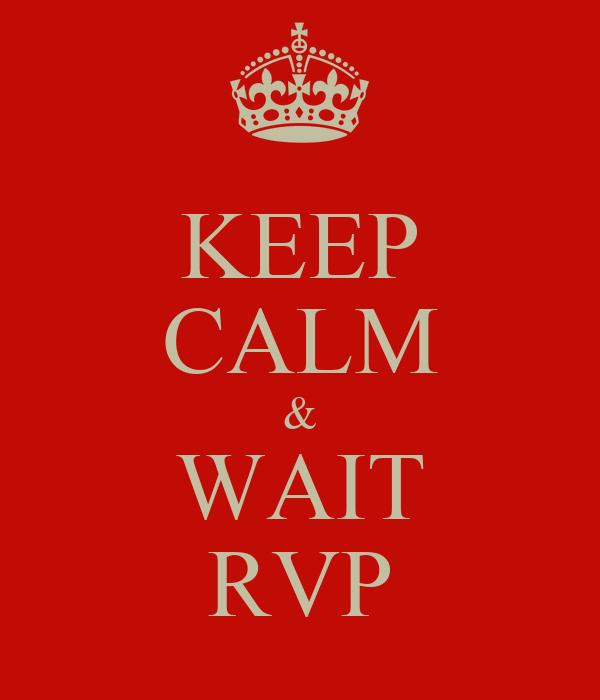 KEEP CALM & WAIT RVP