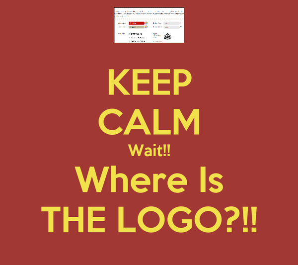 KEEP CALM Wait!! Where Is THE LOGO?!!