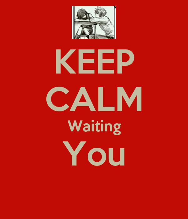KEEP CALM Waiting You