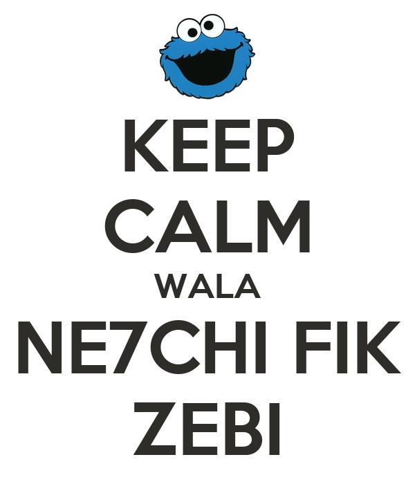 KEEP CALM WALA NE7CHI FIK ZEBI