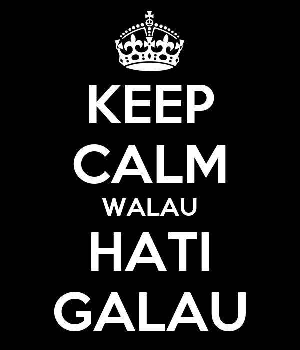 KEEP CALM WALAU HATI GALAU