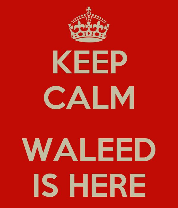 KEEP CALM  WALEED IS HERE