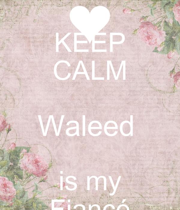 KEEP CALM Waleed  is my Fiancé