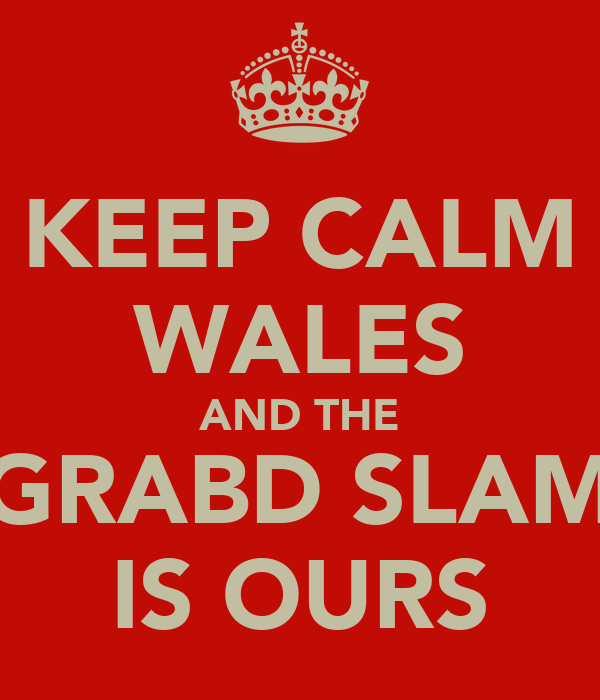 KEEP CALM WALES AND THE GRABD SLAM IS OURS