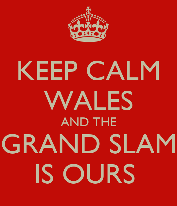 KEEP CALM WALES AND THE GRAND SLAM IS OURS