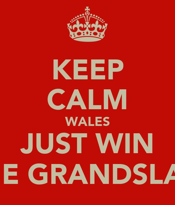 KEEP CALM WALES JUST WIN THE GRANDSLAM