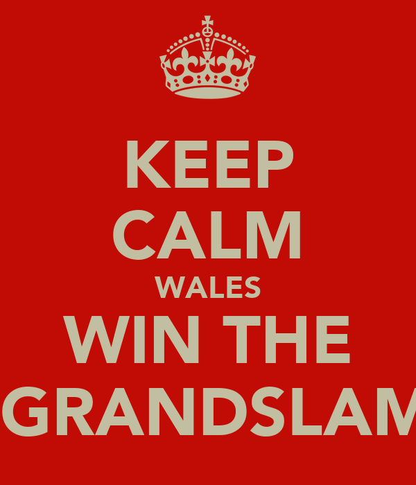 KEEP CALM WALES WIN THE  GRANDSLAM