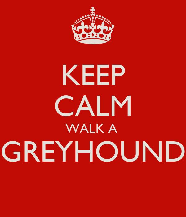 KEEP CALM WALK A  GREYHOUND