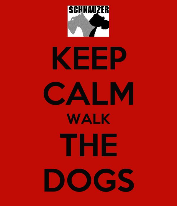 KEEP CALM WALK THE DOGS