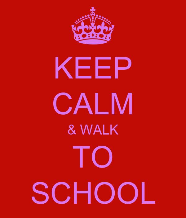 KEEP CALM & WALK TO SCHOOL