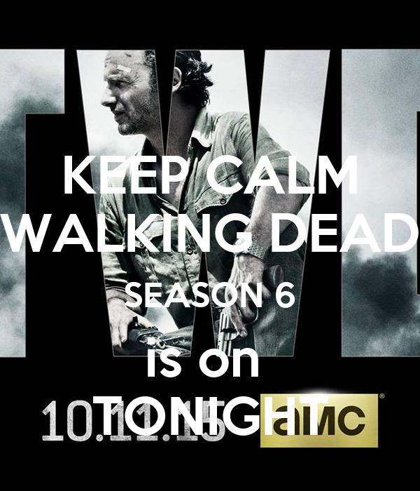 KEEP CALM WALKING DEAD SEASON 6 is on  TONIGHT