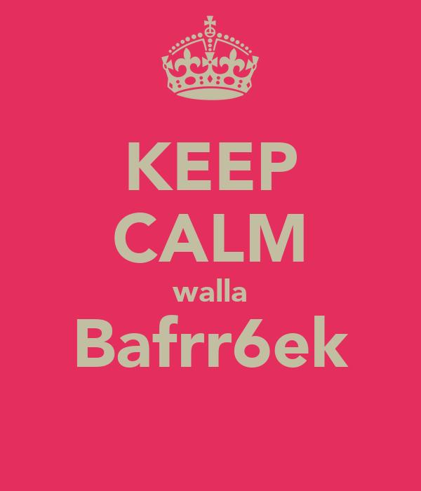 KEEP CALM walla Bafrr6ek