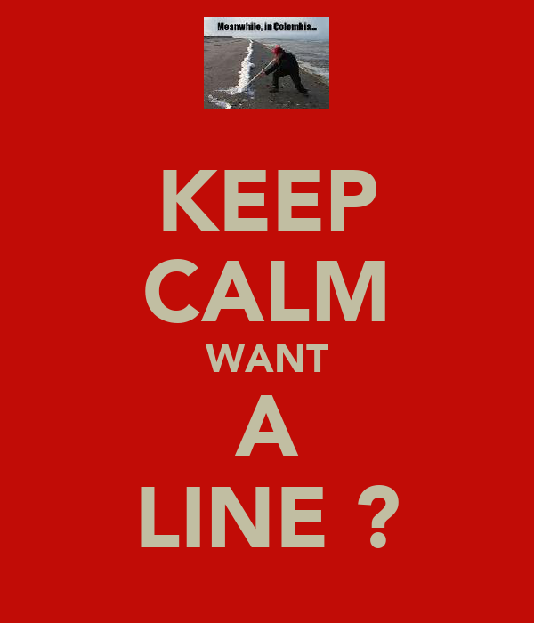 KEEP CALM WANT A LINE ?