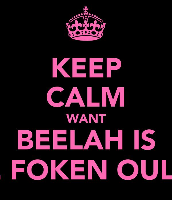KEEP CALM WANT BEELAH IS TE FOKEN OULIK