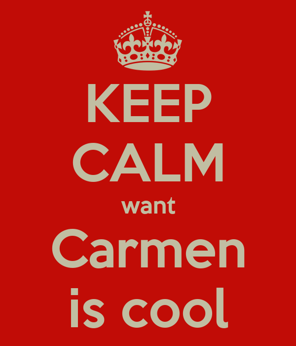 KEEP CALM want Carmen is cool