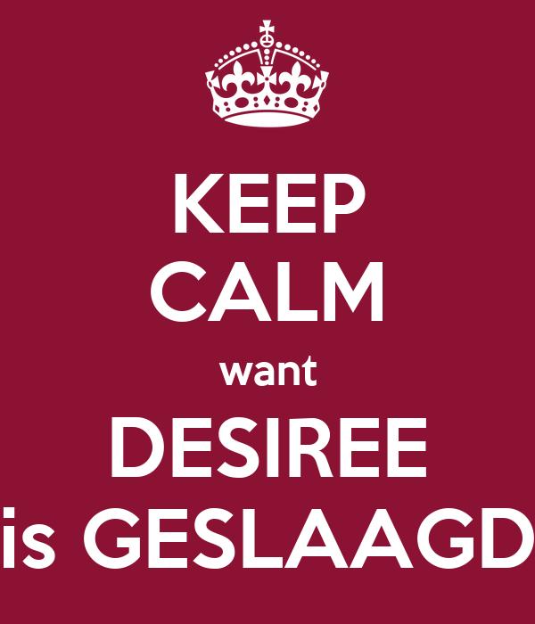 KEEP CALM want DESIREE is GESLAAGD