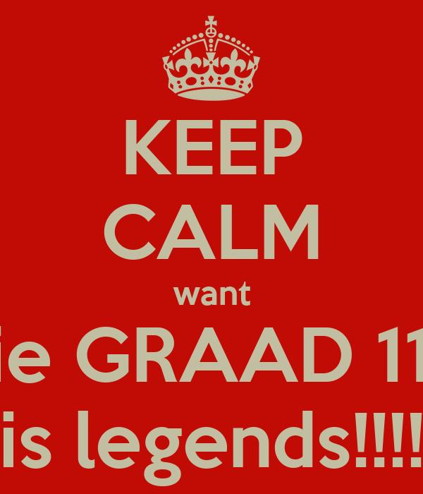 KEEP CALM want die GRAAD 11's is legends!!!!