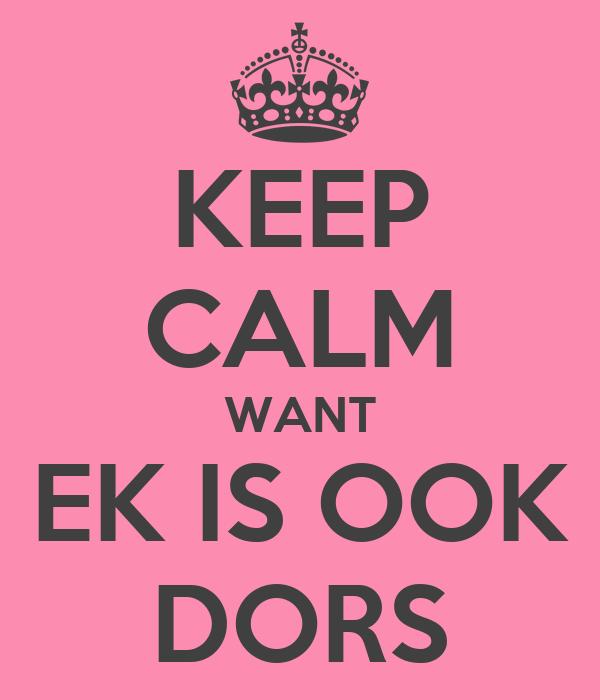 KEEP CALM WANT EK IS OOK DORS