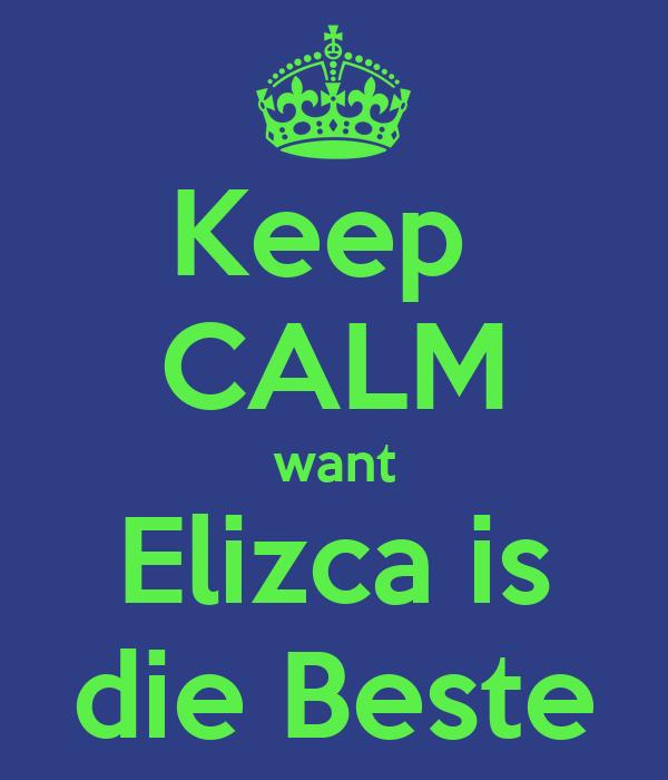 Keep  CALM want Elizca is die Beste