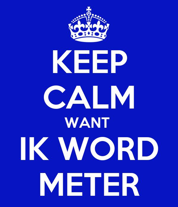 KEEP CALM WANT  IK WORD METER