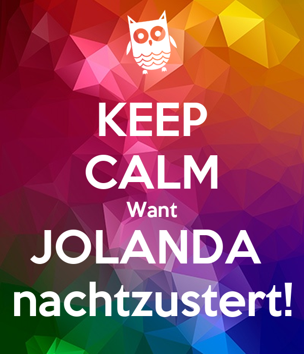 KEEP CALM Want JOLANDA  nachtzustert!