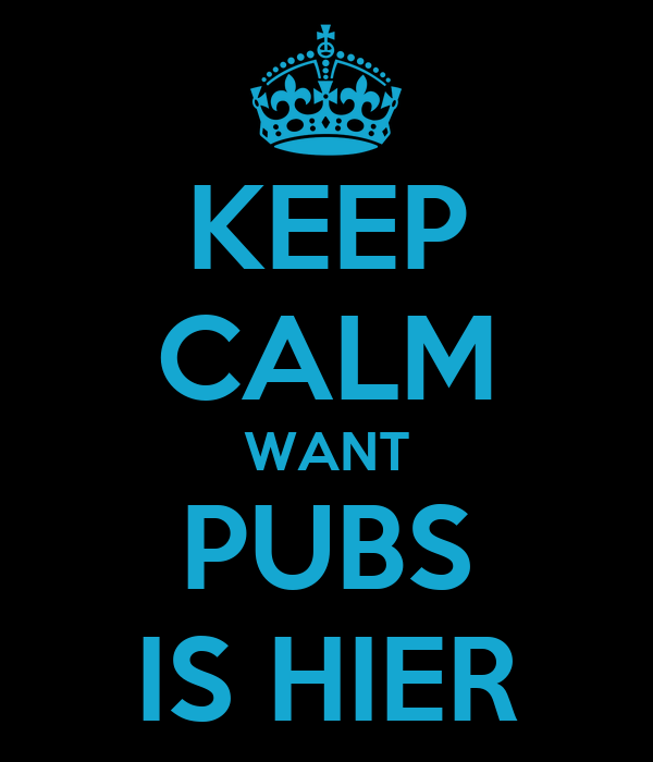 KEEP CALM WANT PUBS IS HIER