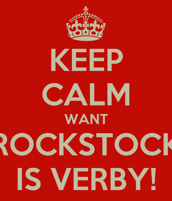 KEEP CALM WANT ROCKSTOCK IS VERBY!