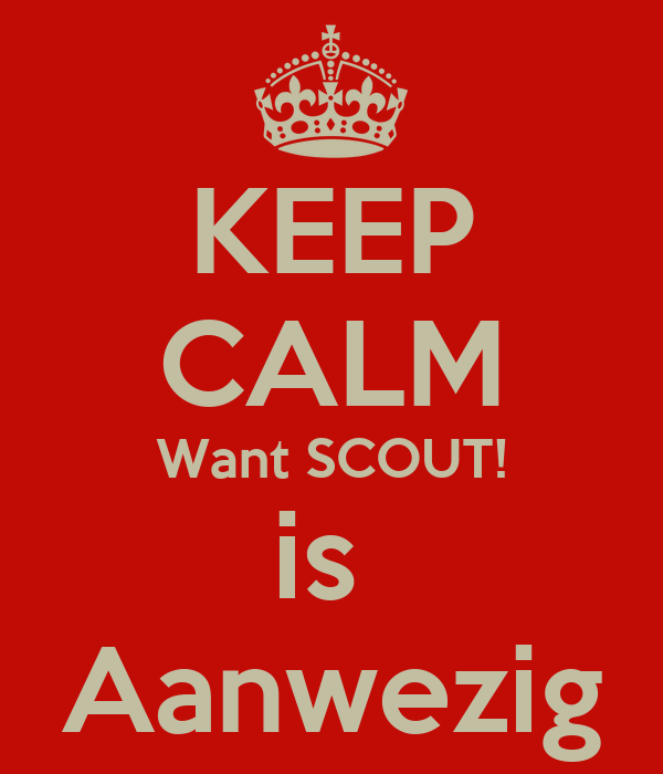 KEEP CALM Want SCOUT! is  Aanwezig