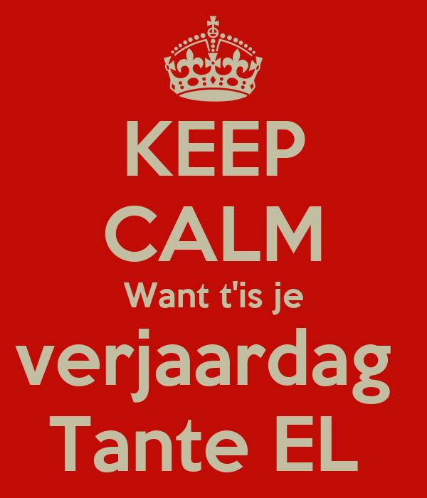 Keep Calm Want T Is Je Verjaardag Tante El Poster Wesleyscf