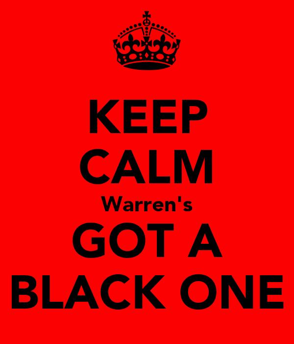 KEEP CALM Warren's GOT A BLACK ONE