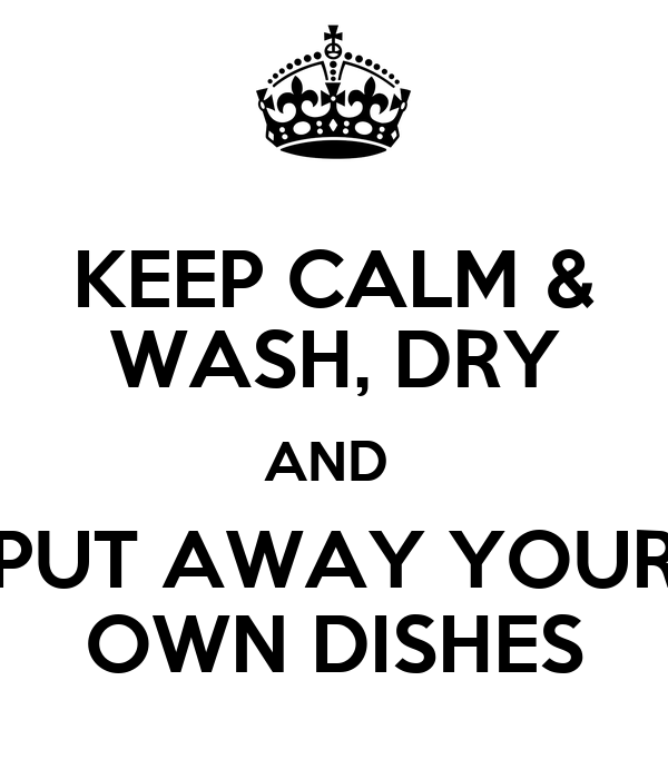 Keep calm wash dry and put away your own dishes poster - Make your own keep calm wallpaper free ...