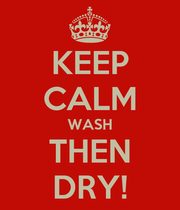 KEEP CALM WASH THEN DRY!
