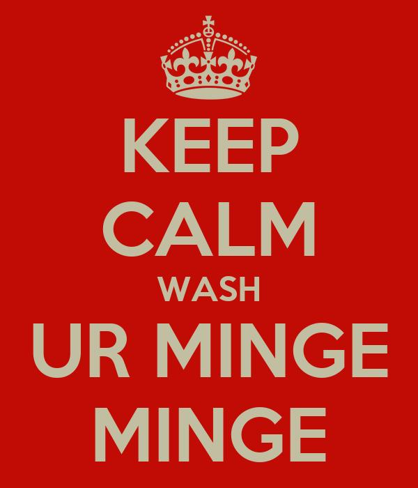 KEEP CALM WASH UR MINGE MINGE