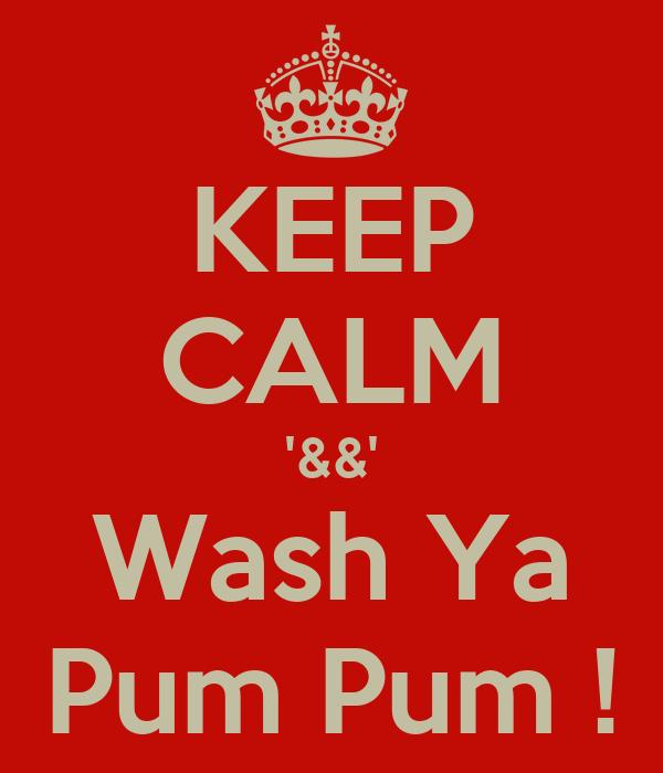 KEEP CALM '&&' Wash Ya Pum Pum !