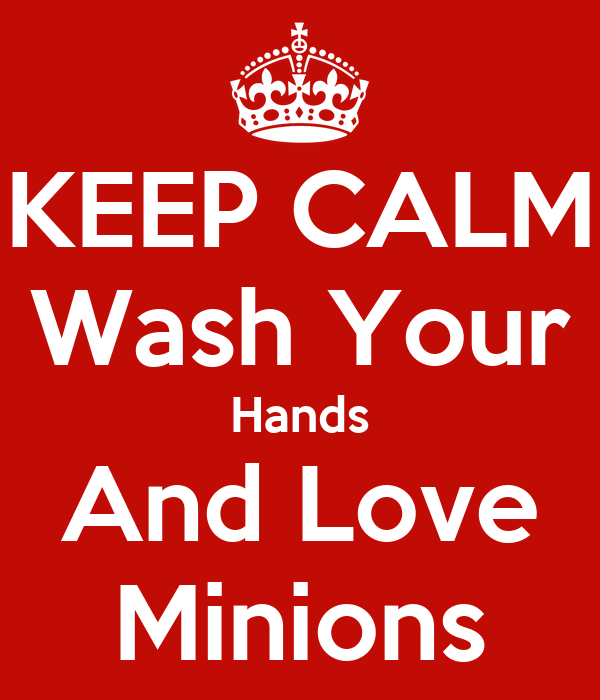 KEEP CALM Wash Your Hands And Love Minions